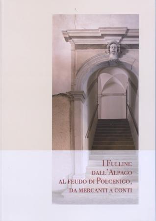 I Fullini: dall'Alpago al feudo di Polcenigo, da mercanti a conti