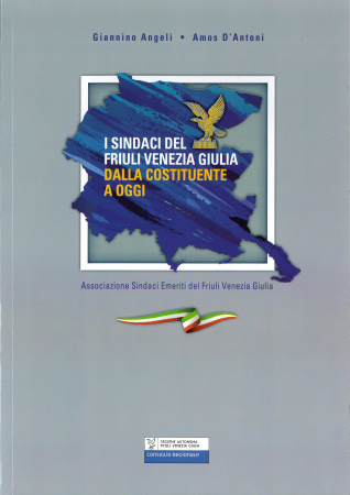 I sindaci del Friuli Venezia Giulia dalla Costituente a oggi