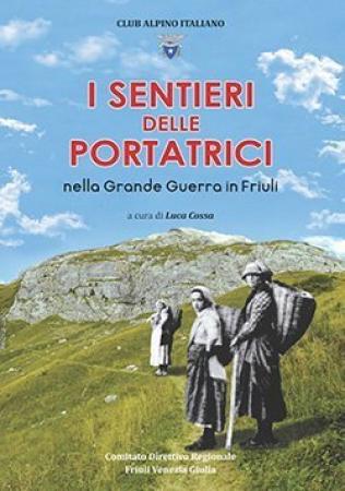 I sentieri delle portatrici nella Grande Guerra in Friuli