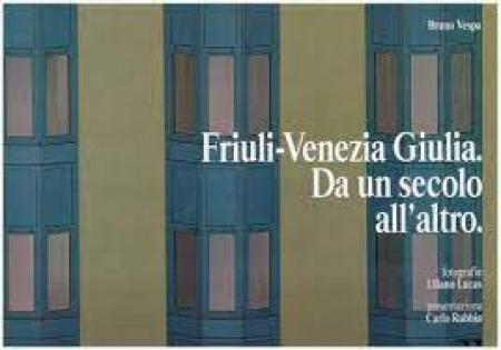 Friuli Venezia Giulia. Da un secolo all'altro