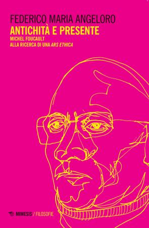 Antichità e presente. Michel Foucault alla ricerca di una «ars ethica»