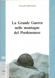 La Grande Guerra nelle montagne del Pordenonese